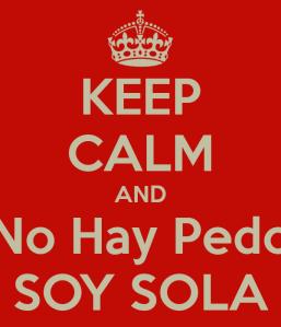 keep-calm-and-no-hay-pedo-soy-sola