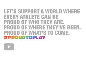 Apoyemos un mundo donde cada atleta puede estar orgulloso de quien es, orgulloso de donde ha estado, orgulloso de lo que está por venir.